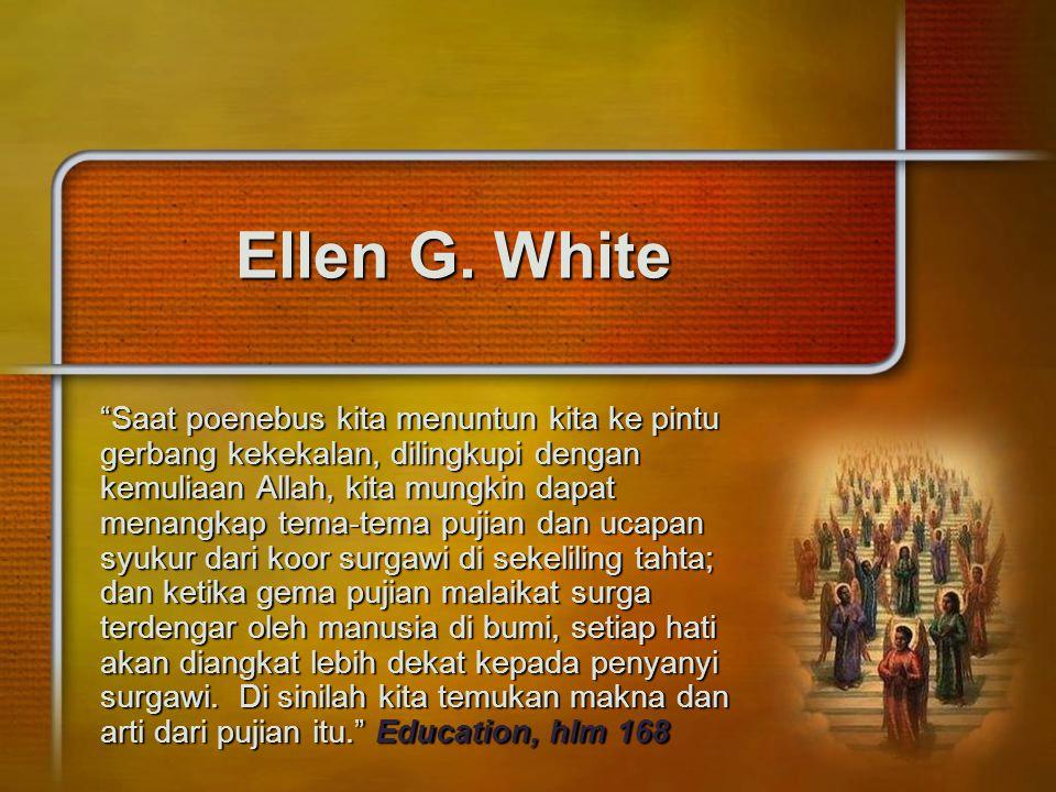 "Ellen G. White ""Saat poenebus kita menuntun kita ke pintu gerbang kekekalan, dilingkupi dengan kemuliaan Allah, kita mungkin dapat menangkap tema-tema"