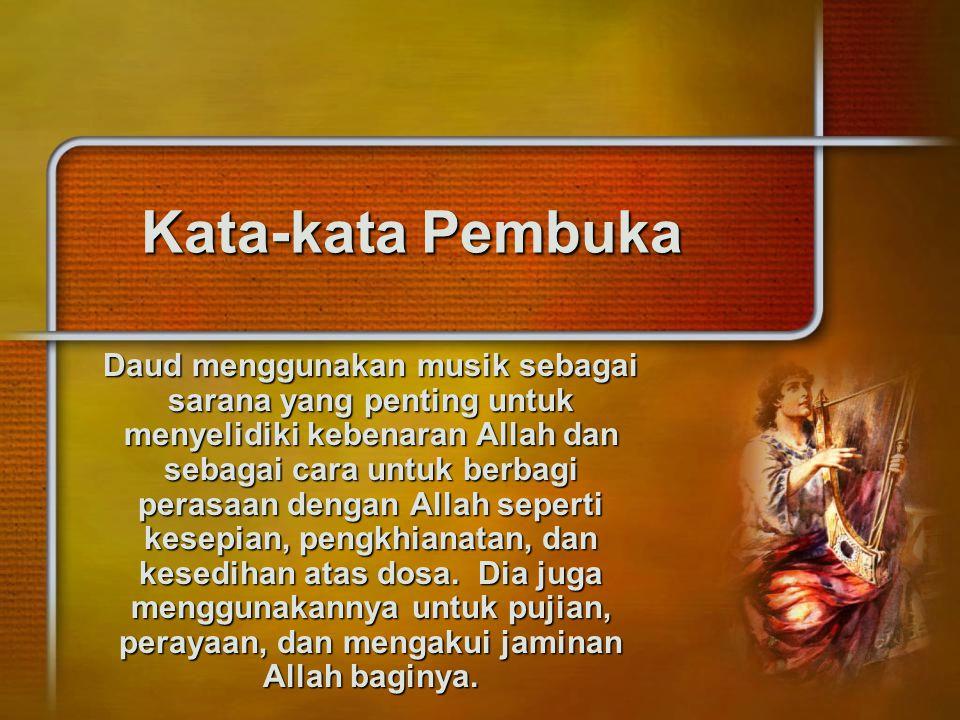 Kata-kata Pembuka Daud menggunakan musik sebagai sarana yang penting untuk menyelidiki kebenaran Allah dan sebagai cara untuk berbagi perasaan dengan