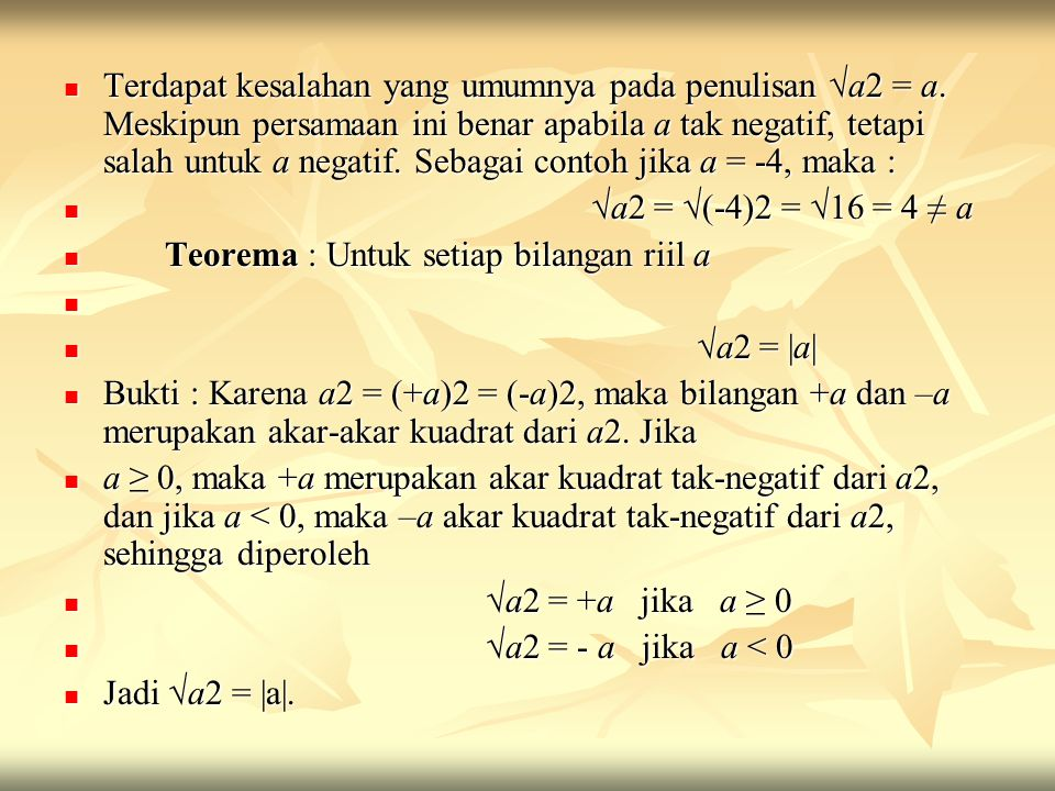 Terdapat kesalahan yang umumnya pada penulisan √a2 = a. Meskipun persamaan ini benar apabila a tak negatif, tetapi salah untuk a negatif. Sebagai cont