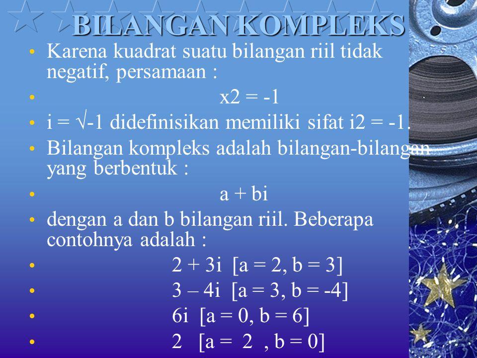 BILANGAN KOMPLEKS Karena kuadrat suatu bilangan riil tidak negatif, persamaan : x2 = -1 i = √-1 didefinisikan memiliki sifat i2 = -1. Bilangan komplek