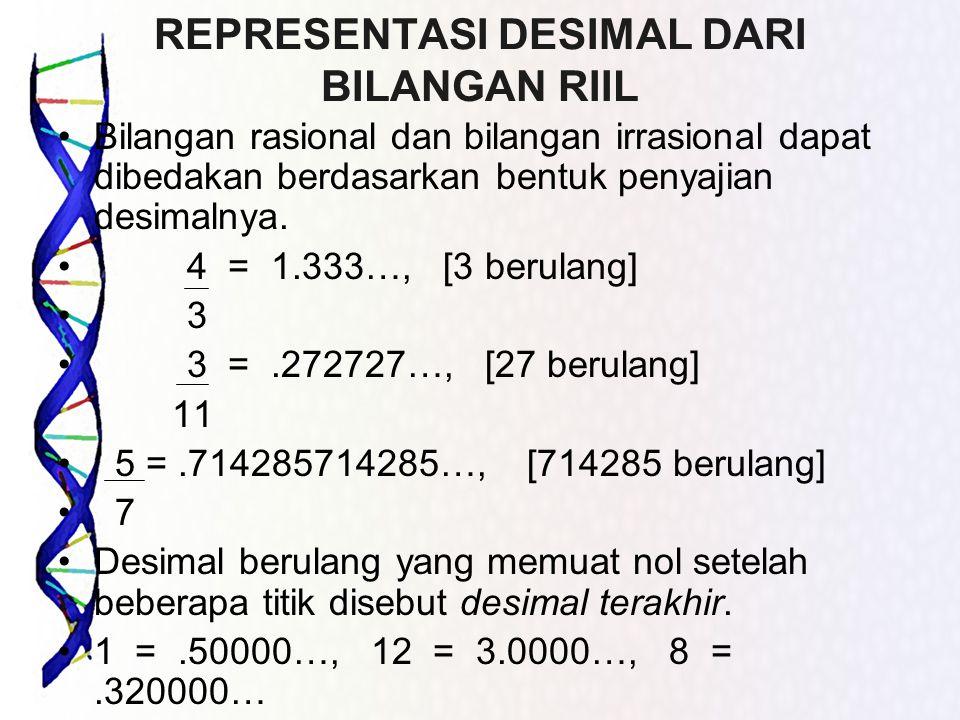 REPRESENTASI DESIMAL DARI BILANGAN RIIL Bilangan rasional dan bilangan irrasional dapat dibedakan berdasarkan bentuk penyajian desimalnya. 4 = 1.333…,