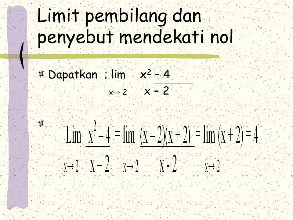 Limit pembilang dan penyebut mendekati nol Dapatkan ; lim x 2 – 4 x → 2 x – 2