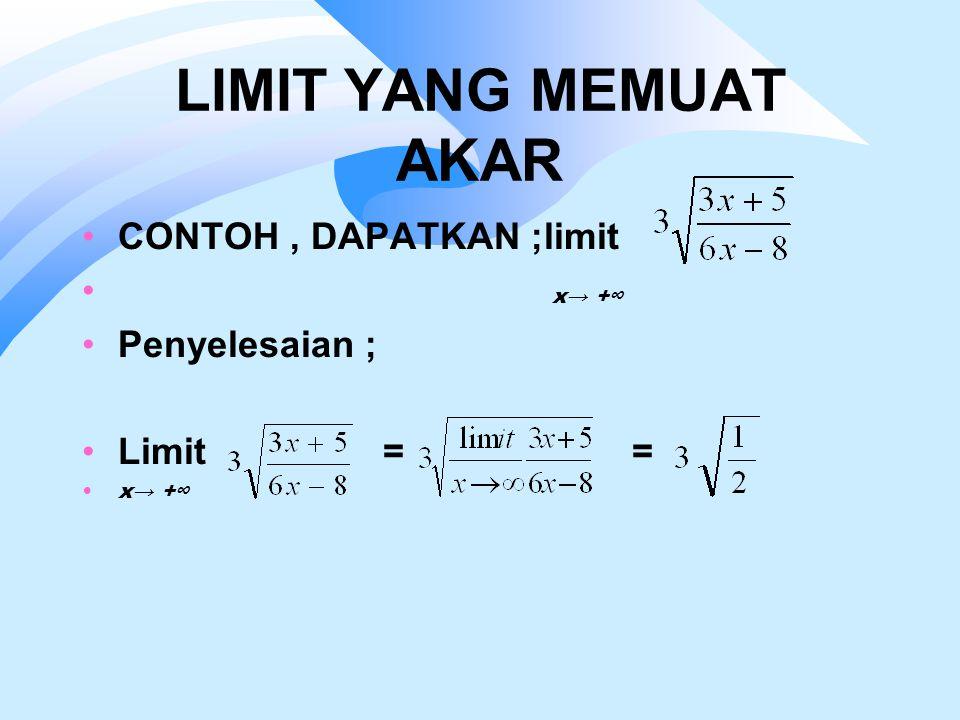 LIMIT YANG MEMUAT AKAR CONTOH, DAPATKAN ;limit x→ +∞ Penyelesaian ; Limit = = x→ +∞