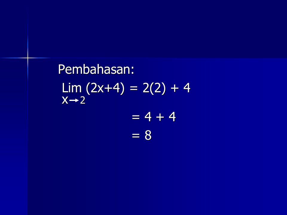 Pembahasan: Lim (2x+4) = 2(2) + 4 Lim (2x+4) = 2(2) + 4 x 2 x 2 = 4 + 4 = 4 + 4 = 8 = 8