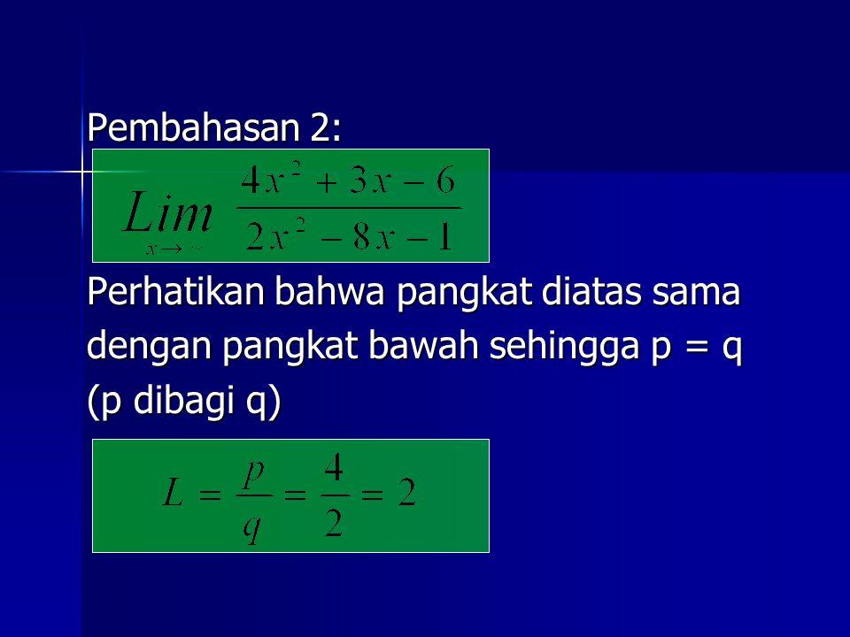 Pembahasan 2: Perhatikan bahwa pangkat diatas sama dengan pangkat bawah sehingga p = q (p dibagi q)