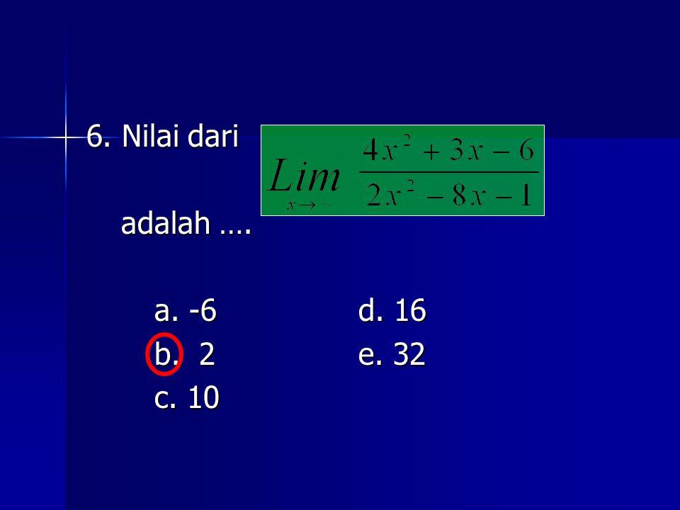 6. Nilai dari adalah …. adalah …. a. -6d. 16 b. 2e. 32 c. 10