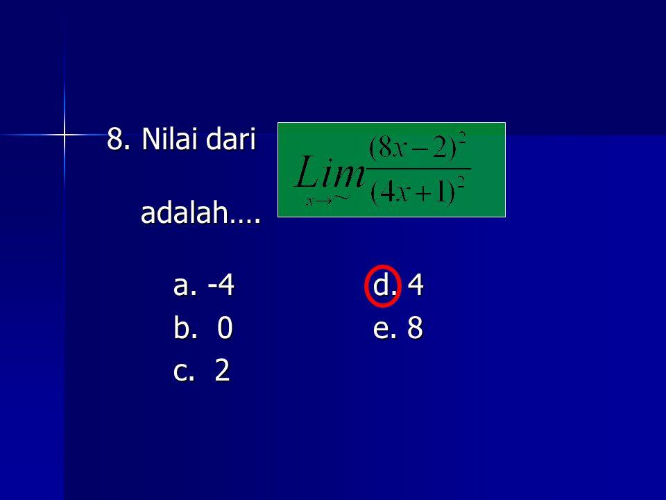 8. Nilai dari adalah…. adalah…. a. -4d. 4 b. 0e. 8 c. 2