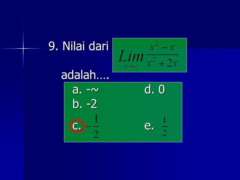 9. Nilai dari adalah…. adalah…. a. -~d. 0 b. -2 c. e.