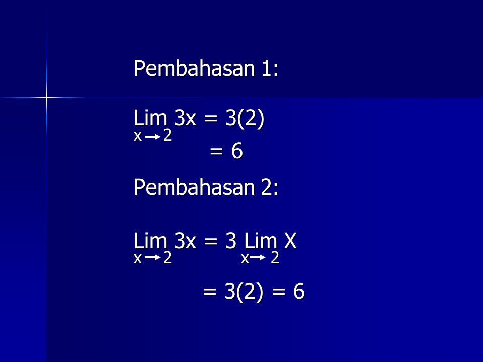 Pembahasan 1: Lim 3x = 3(2) x 2 = 6 = 6 Pembahasan 2: Lim 3x = 3 Lim X x 2 x 2 = 3(2) = 6 = 3(2) = 6