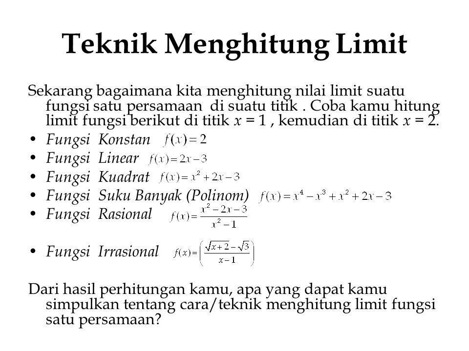 Teknik Menghitung Limit Sekarang bagaimana kita menghitung nilai limit suatu fungsi satu persamaan di suatu titik. Coba kamu hitung limit fungsi berik