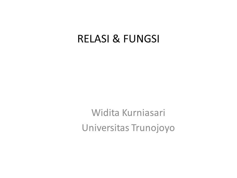 RELASI & FUNGSI Widita Kurniasari Universitas Trunojoyo