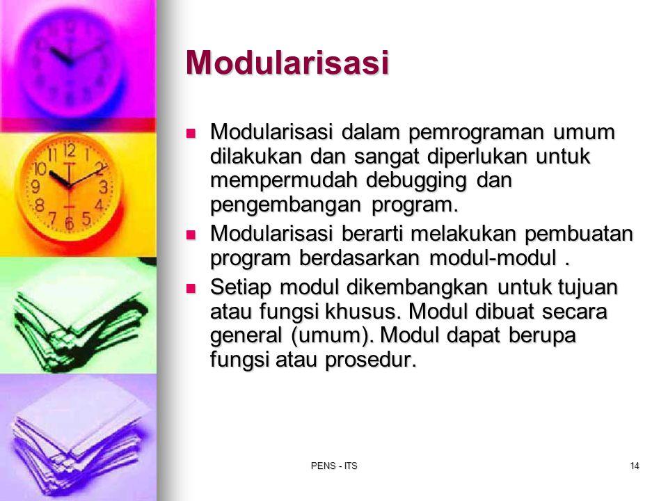 PENS - ITS14 Modularisasi dalam pemrograman umum dilakukan dan sangat diperlukan untuk mempermudah debugging dan pengembangan program. Modularisasi da