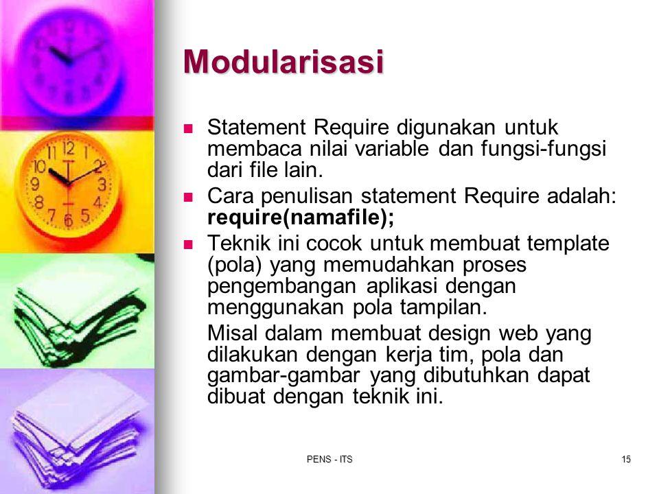 PENS - ITS15 Statement Require digunakan untuk membaca nilai variable dan fungsi-fungsi dari file lain. Cara penulisan statement Require adalah: requi