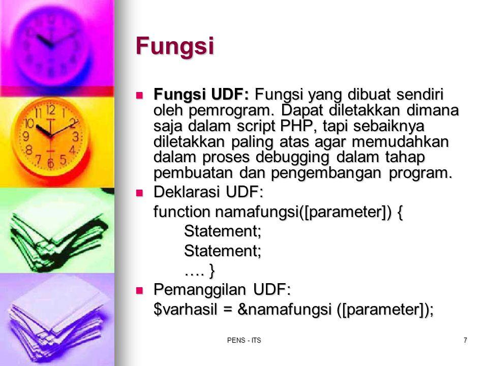 PENS - ITS7 Fungsi UDF: Fungsi yang dibuat sendiri oleh pemrogram. Dapat diletakkan dimana saja dalam script PHP, tapi sebaiknya diletakkan paling ata