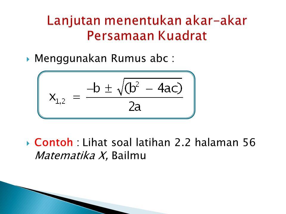  Jenis Akar Persamaan Kuadrat tergantung pada nilai diskriminan D (D=b 2 – 4ac)  D > 0, maka kedua akar real dan berbeda  D = 0, maka kedua akar sama (kembar)  D < 0, maka akar-akar khayal (tidak real)