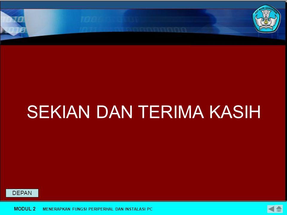 DAFTAR PUSTAKA Dikmenjur, 2004,Perawatan PC,Menginstal PC TKJ Modul Dikmenjur, Jakarta MODUL 2 MENERAPKAN FUNGSI PERIPERHAL DAN INSTALASI PC DEPAN