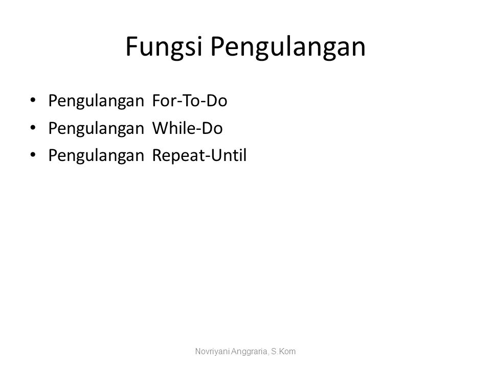Fungsi Pengulangan Pengulangan For-To-Do Pengulangan While-Do Pengulangan Repeat-Until Novriyani Anggraria, S.Kom