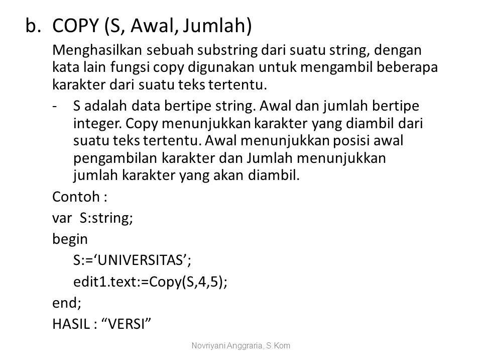 b.COPY (S, Awal, Jumlah) Menghasilkan sebuah substring dari suatu string, dengan kata lain fungsi copy digunakan untuk mengambil beberapa karakter dar
