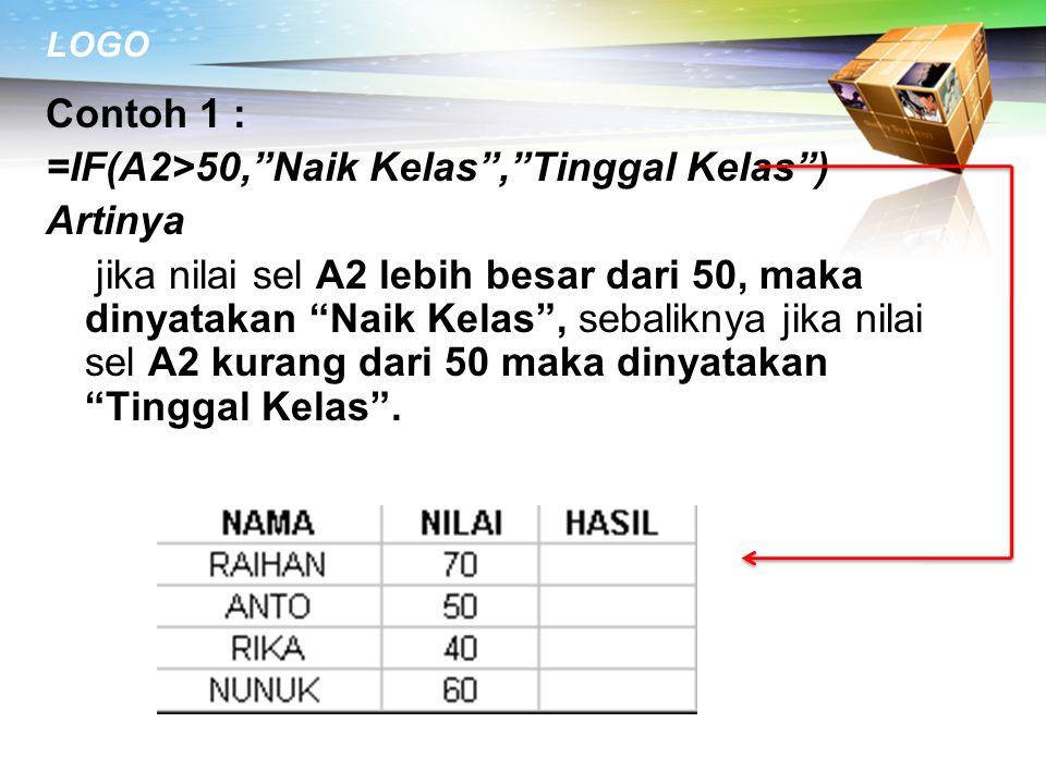 """LOGO Contoh 1 : =IF(A2>50,""""Naik Kelas"""",""""Tinggal Kelas"""") Artinya jika nilai sel A2 lebih besar dari 50, maka dinyatakan """"Naik Kelas"""", sebaliknya jika n"""