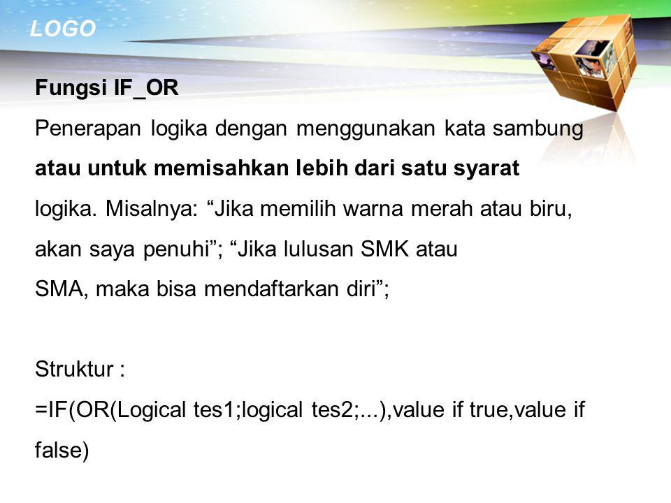 """LOGO Fungsi IF_OR Penerapan logika dengan menggunakan kata sambung atau untuk memisahkan lebih dari satu syarat logika. Misalnya: """"Jika memilih warna"""