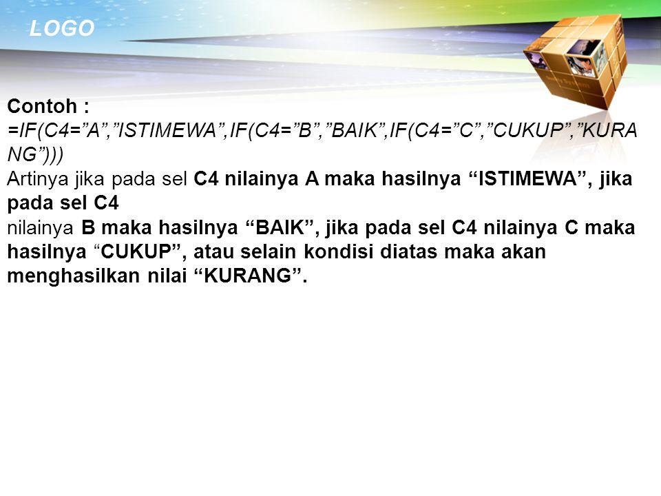 """LOGO Contoh : =IF(C4=""""A"""",""""ISTIMEWA"""",IF(C4=""""B"""",""""BAIK"""",IF(C4=""""C"""",""""CUKUP"""",""""KURA NG""""))) Artinya jika pada sel C4 nilainya A maka hasilnya """"ISTIMEWA"""", jika"""