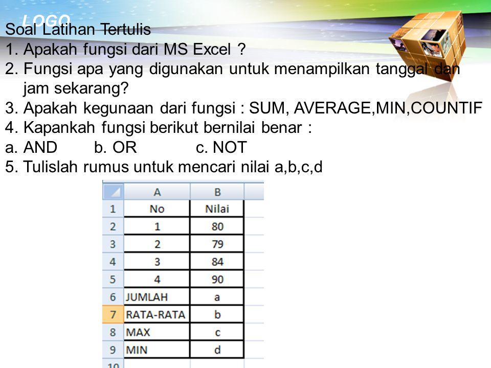 Soal Latihan Tertulis 1.Apakah fungsi dari MS Excel ? 2.Fungsi apa yang digunakan untuk menampilkan tanggal dan jam sekarang? 3.Apakah kegunaan dari f