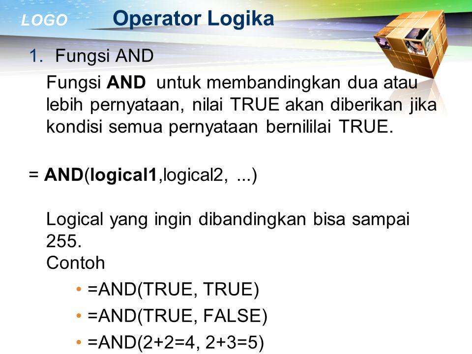 LOGO Operator Logika 1.Fungsi AND Fungsi AND untuk membandingkan dua atau lebih pernyataan, nilai TRUE akan diberikan jika kondisi semua pernyataan be