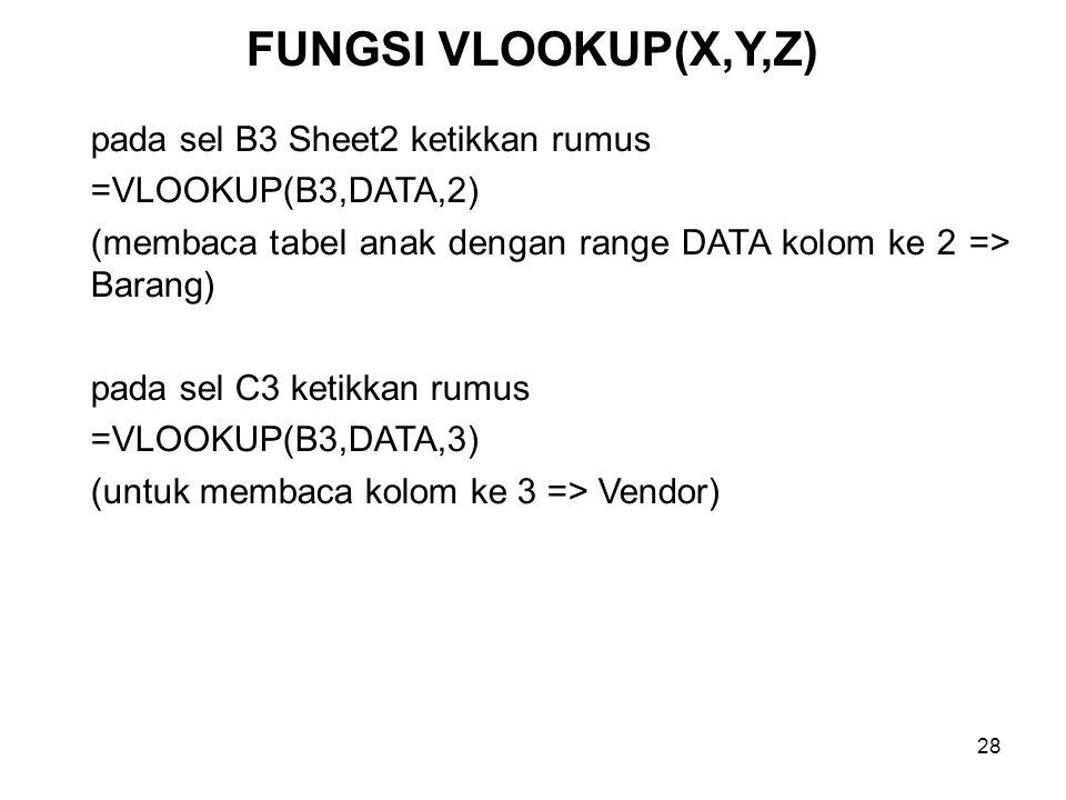 28 pada sel B3 Sheet2 ketikkan rumus =VLOOKUP(B3,DATA,2) (membaca tabel anak dengan range DATA kolom ke 2 => Barang) pada sel C3 ketikkan rumus =VLOOK