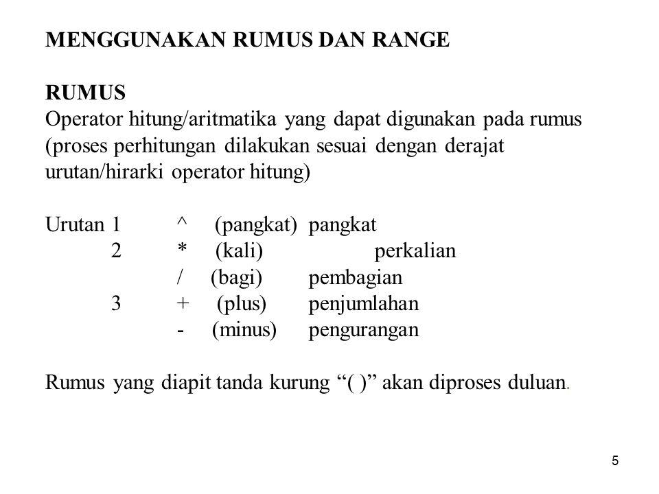 5 MENGGUNAKAN RUMUS DAN RANGE RUMUS Operator hitung/aritmatika yang dapat digunakan pada rumus (proses perhitungan dilakukan sesuai dengan derajat uru