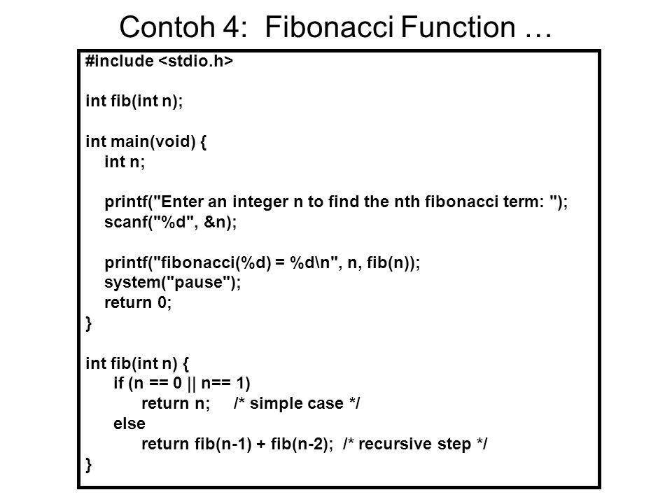 Contoh 4: Fibonacci Function … #include int fib(int n); int main(void) { int n; printf(