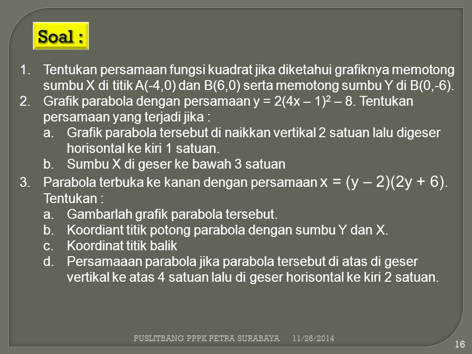 1.Tentukan persamaan fungsi kuadrat jika diketahui grafiknya memotong sumbu X di titik A(-4,0) dan B(6,0) serta memotong sumbu Y di B(0,-6). 2.Grafik