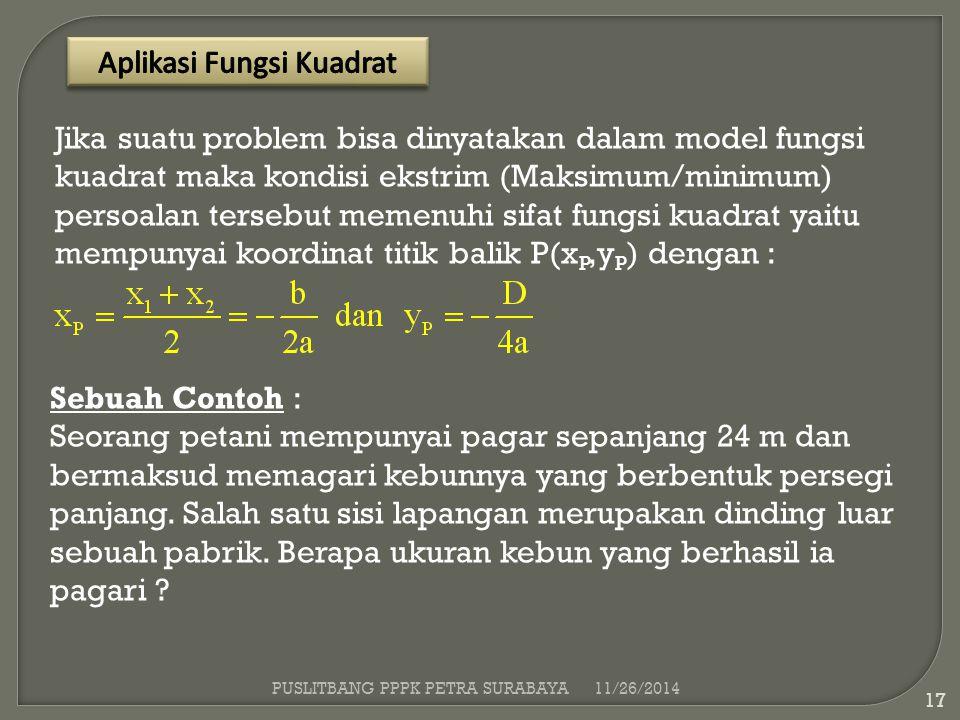 11/26/2014 17 Jika suatu problem bisa dinyatakan dalam model fungsi kuadrat maka kondisi ekstrim (Maksimum/minimum) persoalan tersebut memenuhi sifat