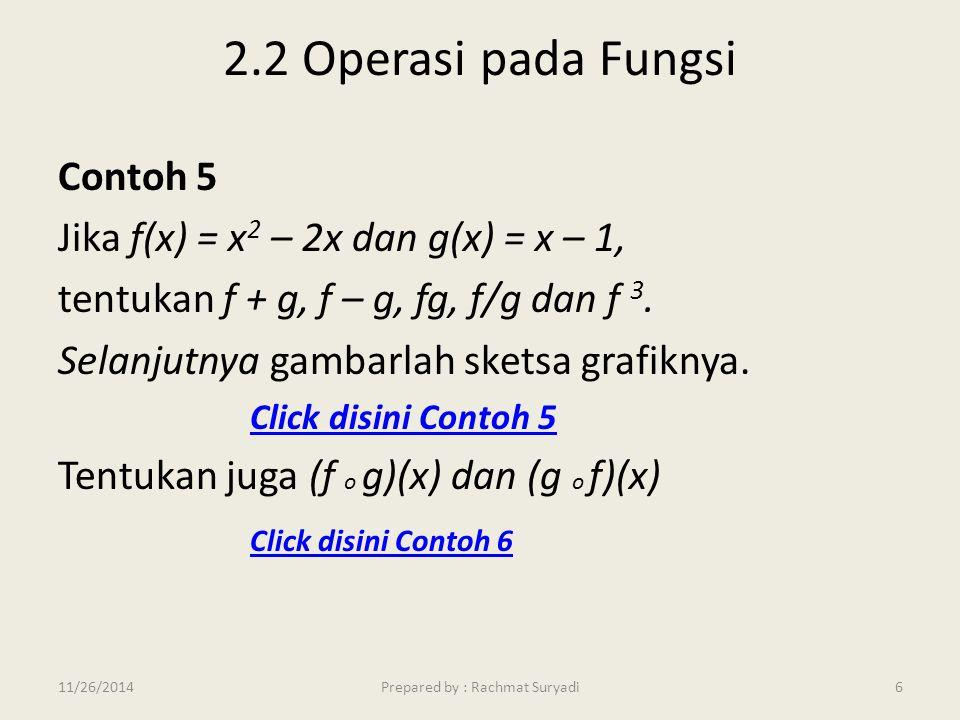 2.2 Operasi pada Fungsi Contoh 5 Jika f(x) = x 2 – 2x dan g(x) = x – 1, tentukan f + g, f – g, fg, f/g dan f 3. Selanjutnya gambarlah sketsa grafiknya