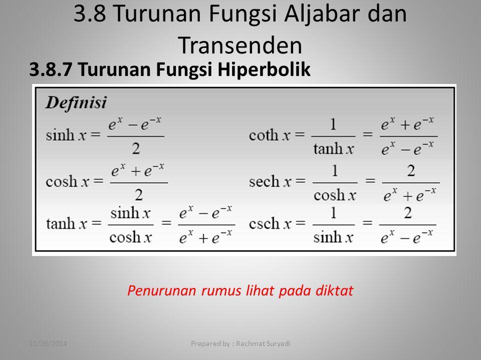 3.8 Turunan Fungsi Aljabar dan Transenden Prepared by : Rachmat Suryadi 3.8.7 Turunan Fungsi Hiperbolik Penurunan rumus lihat pada diktat 11/26/2014