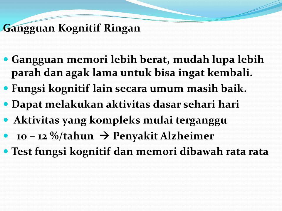 Gangguan Kognitif Ringan Gangguan memori lebih berat, mudah lupa lebih parah dan agak lama untuk bisa ingat kembali.