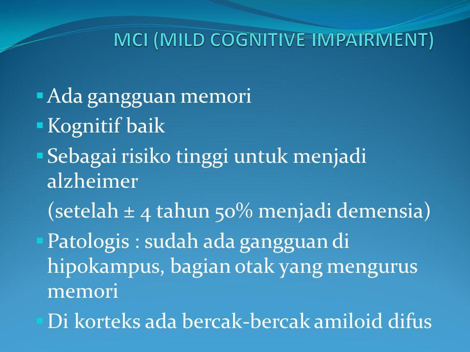  Ada gangguan memori  Kognitif baik  Sebagai risiko tinggi untuk menjadi alzheimer (setelah ± 4 tahun 50% menjadi demensia)  Patologis : sudah ada gangguan di hipokampus, bagian otak yang mengurus memori  Di korteks ada bercak-bercak amiloid difus