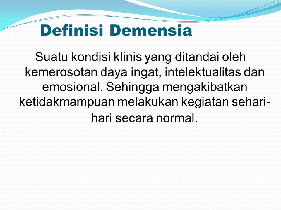 Definisi Demensia Suatu kondisi klinis yang ditandai oleh kemerosotan daya ingat, intelektualitas dan emosional.