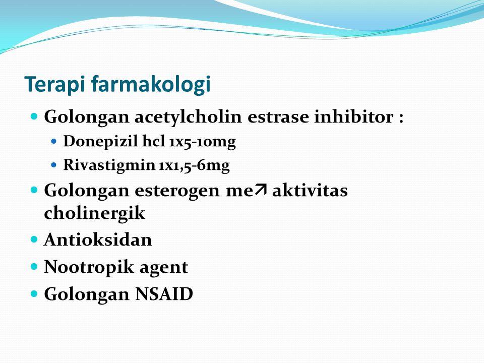Terapi farmakologi Golongan acetylcholin estrase inhibitor : Donepizil hcl 1x5-10mg Rivastigmin 1x1,5-6mg Golongan esterogen me  aktivitas cholinergik Antioksidan Nootropik agent Golongan NSAID