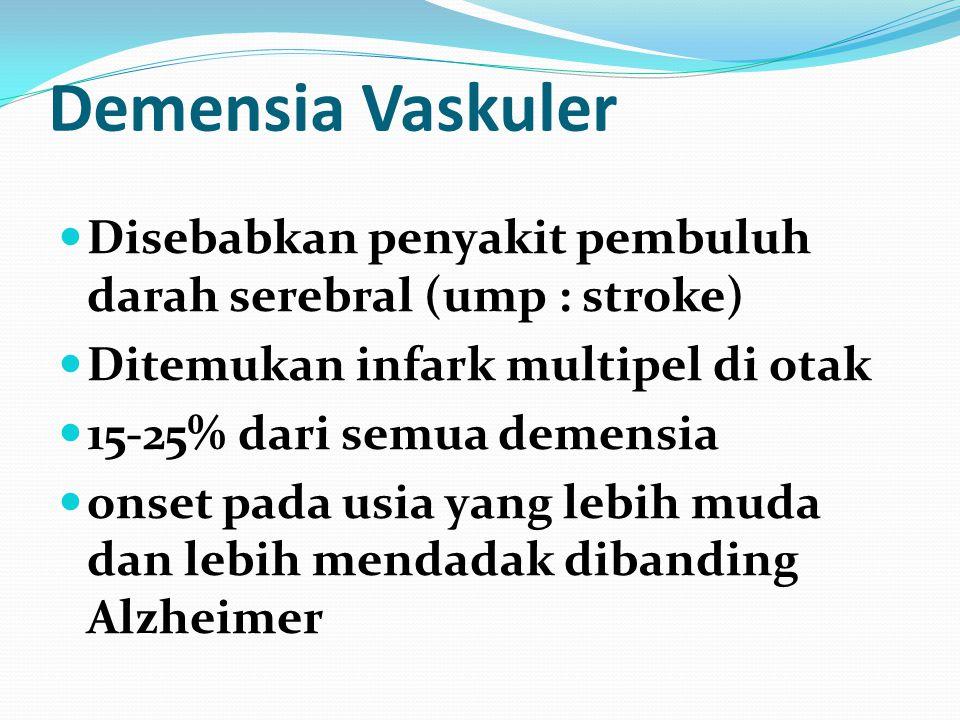 Demensia Vaskuler Disebabkan penyakit pembuluh darah serebral (ump : stroke) Ditemukan infark multipel di otak 15-25% dari semua demensia onset pada usia yang lebih muda dan lebih mendadak dibanding Alzheimer