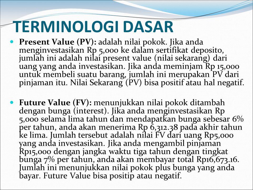 TERMINOLOGI DASAR Present Value (PV): adalah nilai pokok. Jika anda menginvestasikan Rp 5,000 ke dalam sertifikat deposito, jumlah ini adalah nilai pr