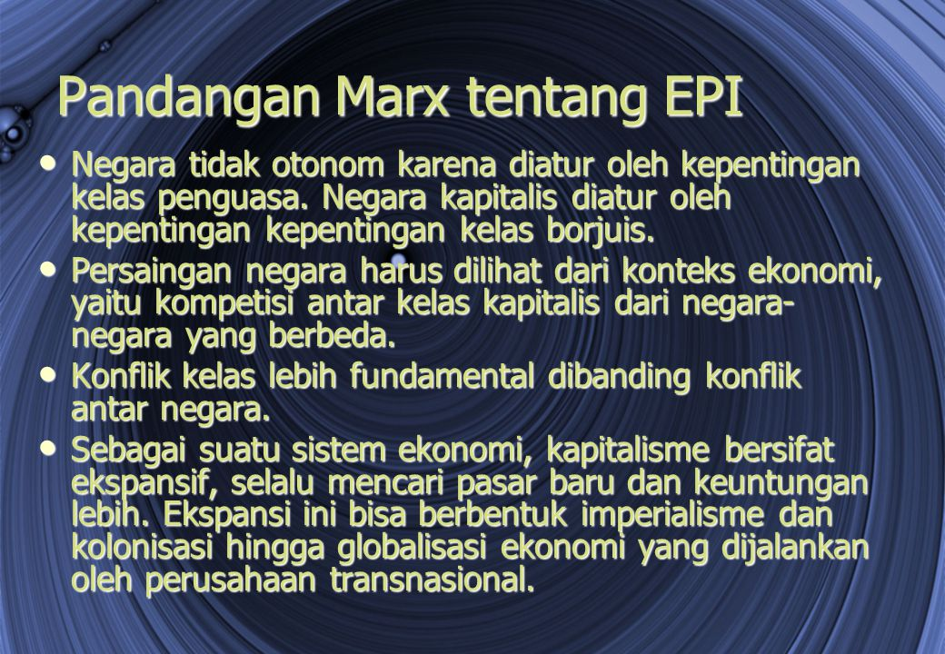 Pandangan Marx tentang EPI Negara tidak otonom karena diatur oleh kepentingan kelas penguasa. Negara kapitalis diatur oleh kepentingan kepentingan kel