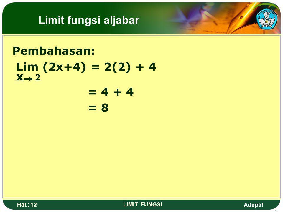 Adaptif Hal.: 11 LIMIT FUNGSI 2. Nilai dari Lim (2x+4) adalah…. x 2 a. -2 b. 2 c. 4 d. 6 e. 8 Limit fungsi aljabar