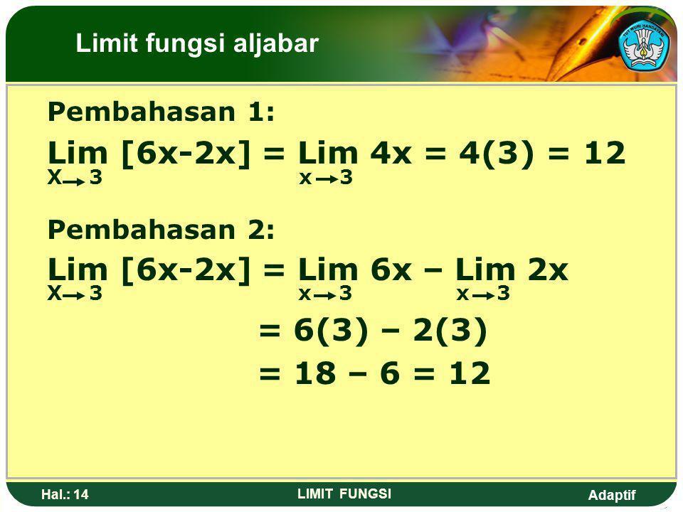 Adaptif Hal.: 13 LIMIT FUNGSI 3. Nilai dari Lim [6x-2x] adalah…. x 3 a. -6 b. 8 c. 12 d. 14 e. 16 Limit fungsi aljabar