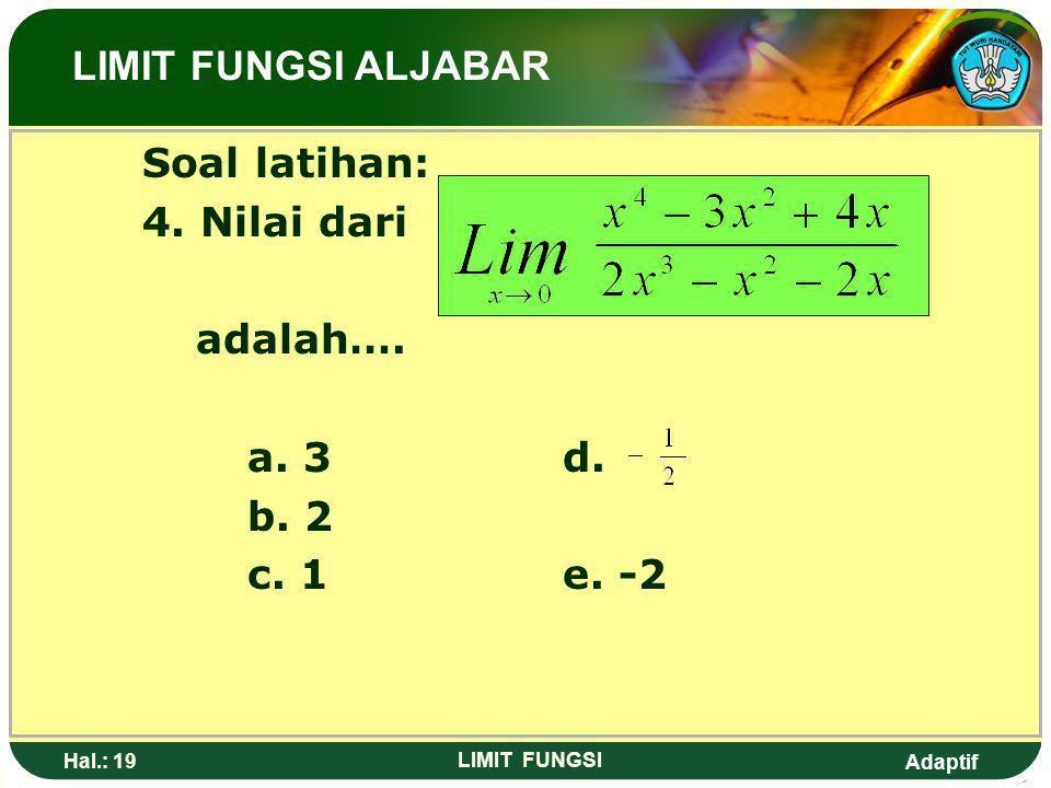 Adaptif Hal.: 18 LIMIT FUNGSI b. 1. R= ~ jika a>p 2. jika a=p 3. R= -~ jika a<p LIMIT FUNGSI ALJABAR