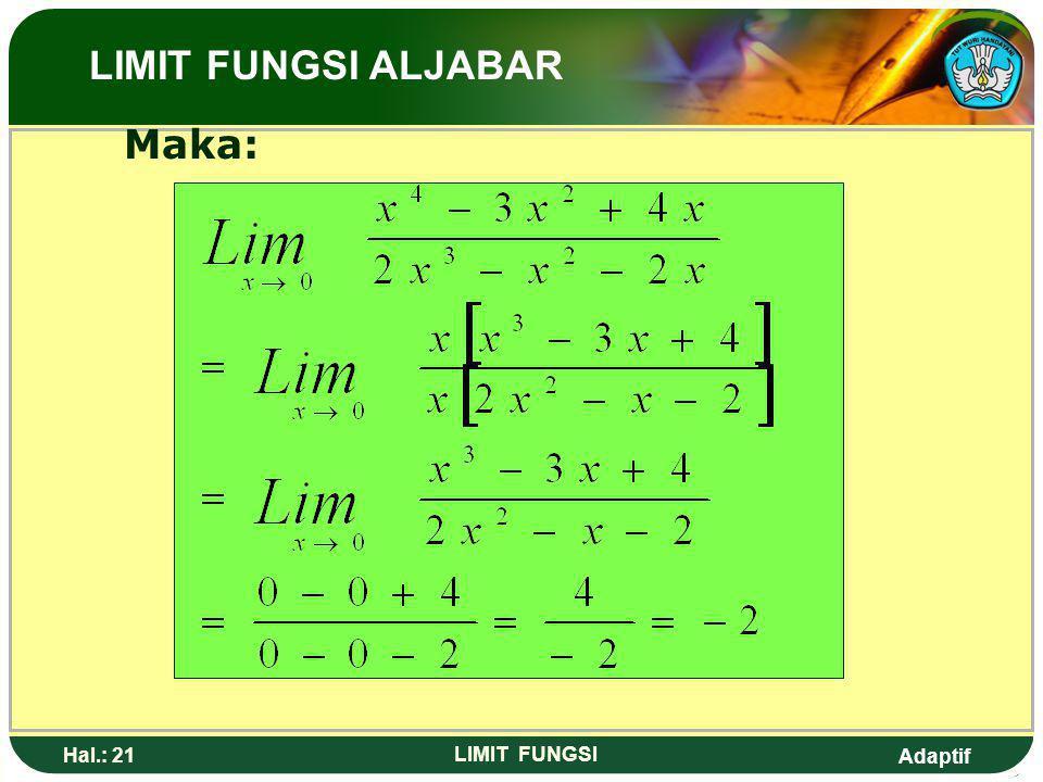Adaptif Hal.: 20 LIMIT FUNGSI Pembahasan: Jika 0 didistribusikan menghasilkan ~ (bukan solusi) sehingga soal diselesaikan dengan cara faktorisasi LIMI