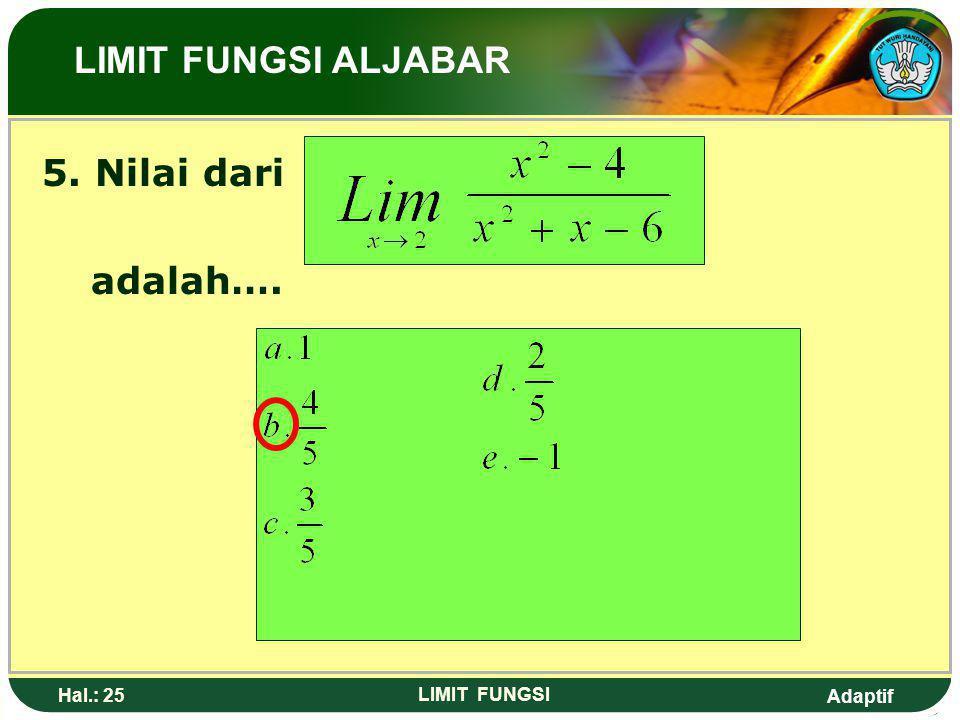 Adaptif Hal.: 24 LIMIT FUNGSI Pembahasan: LIMIT FUNGSI ALJABAR