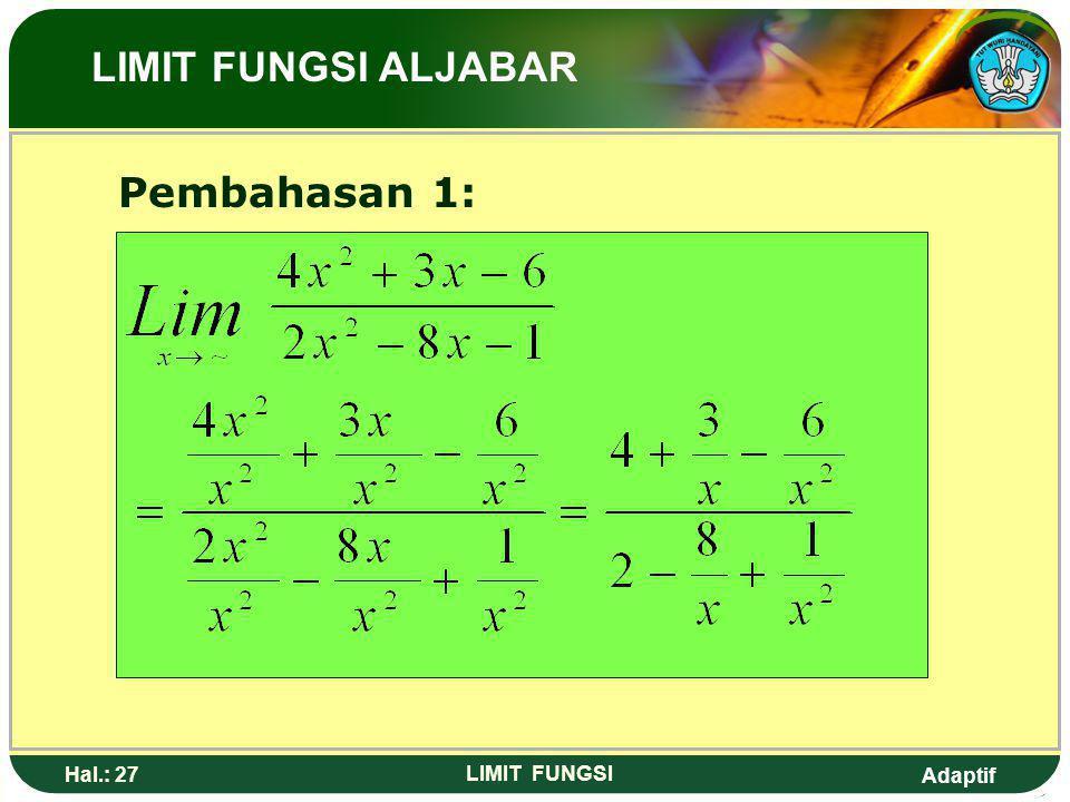 Adaptif Hal.: 26 LIMIT FUNGSI 6. Nilai dari adalah …. a. -6d. 16 b. 2e. 32 c. 10 LIMIT FUNGSI ALJABAR