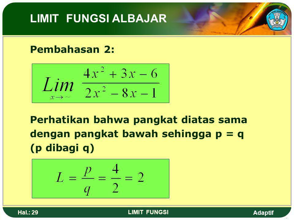 Adaptif Hal.: 28 LIMIT FUNGSI Pembahasan 1: LIMIT FUNGSI ALJABAR