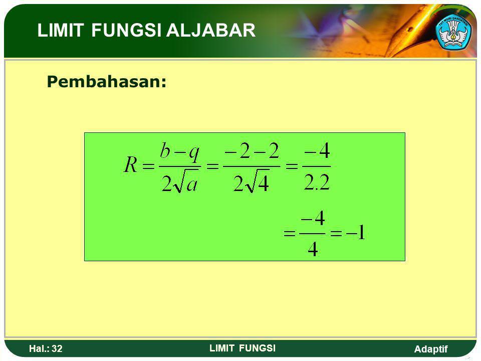 Adaptif Hal.: 31 LIMIT FUNGSI 7. Nilai dari adalah…. a. -3d. 0 b. -2e. 1 c. -1 LIMIT FUNGSI ALJABAR