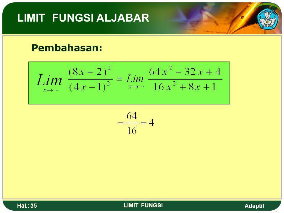Adaptif Hal.: 34 LIMIT FUNGSI 8. Nilai dari adalah…. a. -4d. 4 b. 0e. 8 c. 2 Limit fungsi sljabar